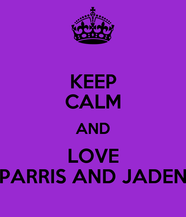KEEP CALM AND LOVE PARRIS AND JADEN