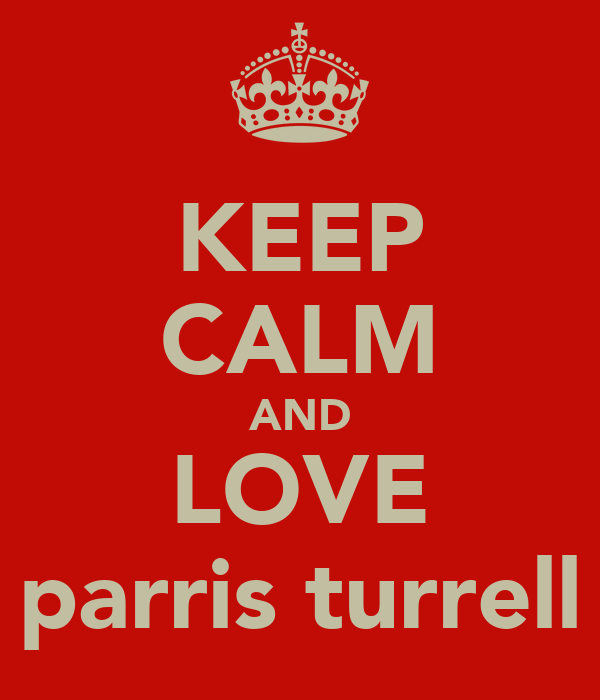 KEEP CALM AND LOVE parris turrell