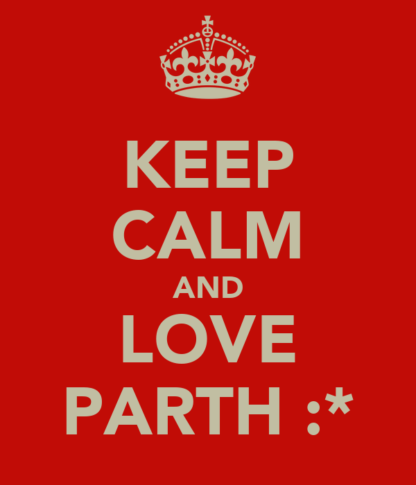 KEEP CALM AND LOVE PARTH :*