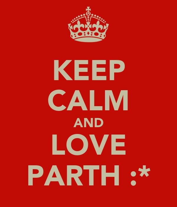 KEEP CALM AND LOVE PARTH :*