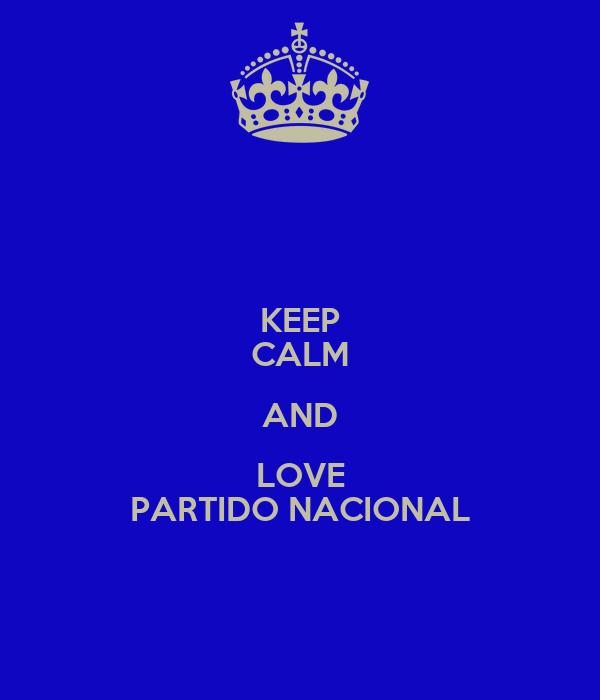 KEEP CALM AND LOVE PARTIDO NACIONAL
