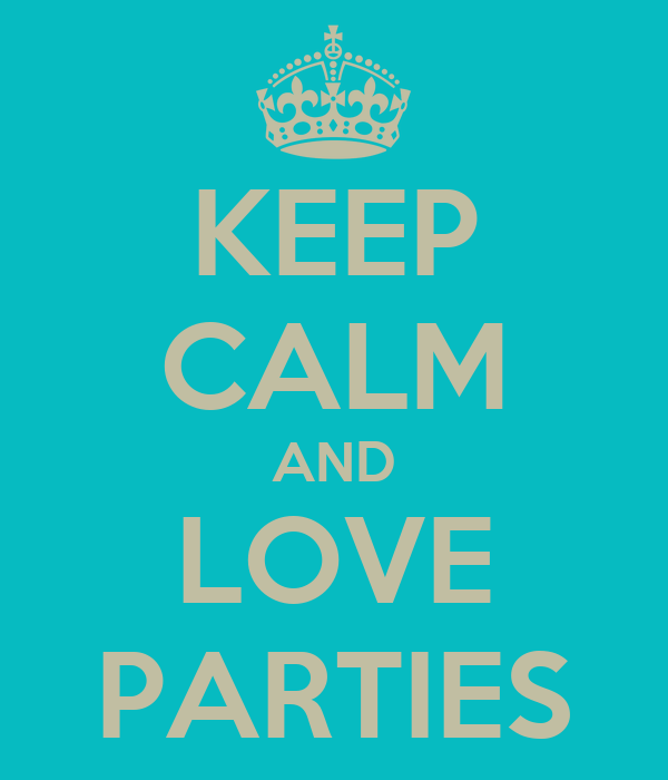 KEEP CALM AND LOVE PARTIES