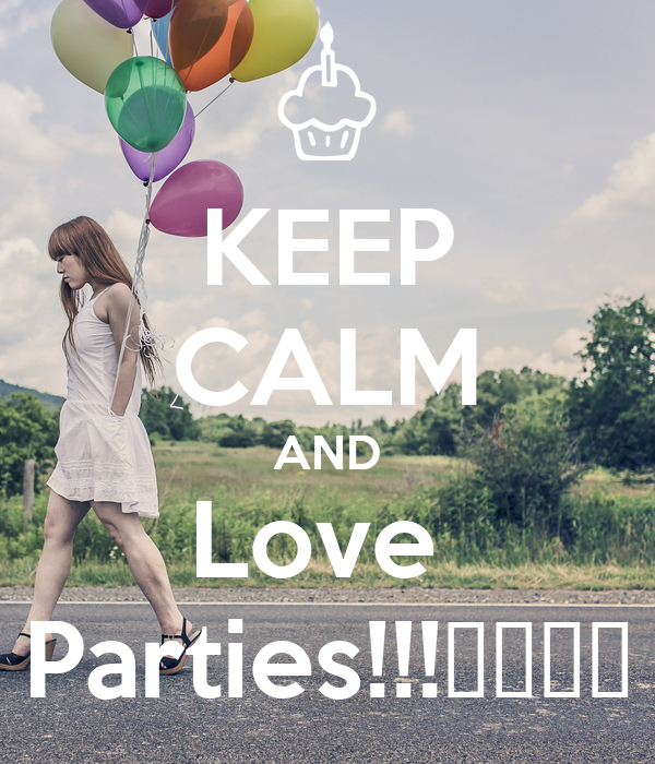 KEEP CALM AND Love  Parties!!!🎁🎁🎉🎊