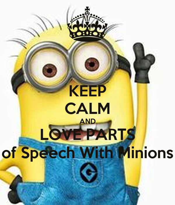 KEEP CALM AND LOVE PARTS of Speech With Minions