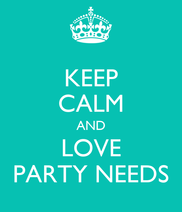 KEEP CALM AND LOVE PARTY NEEDS