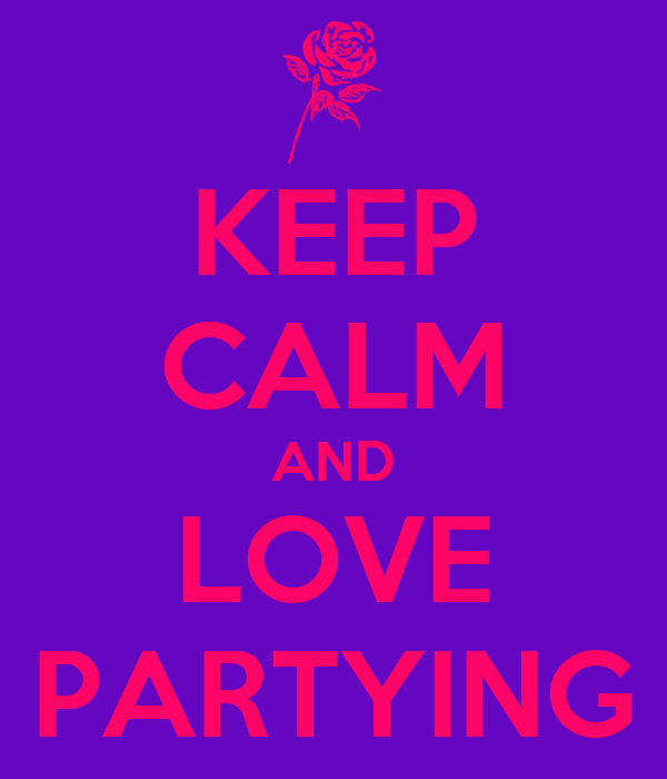 KEEP CALM AND LOVE PARTYING