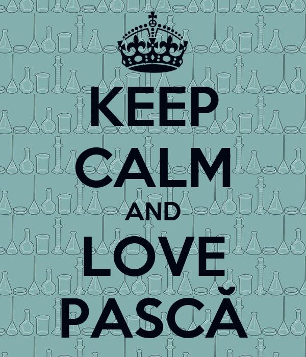KEEP CALM AND LOVE PASCĂ