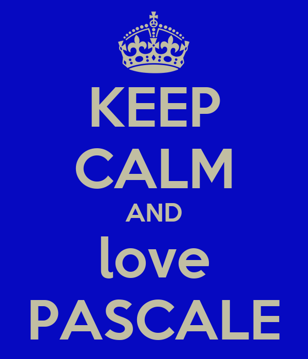 KEEP CALM AND love PASCALE