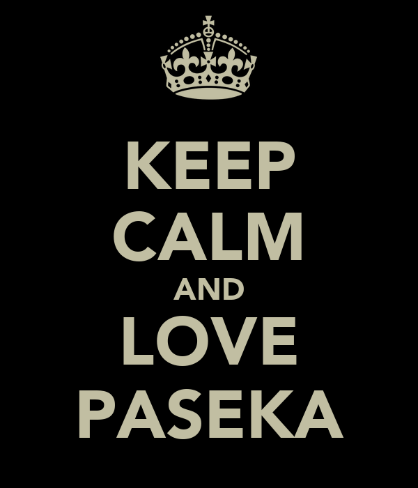 KEEP CALM AND LOVE PASEKA