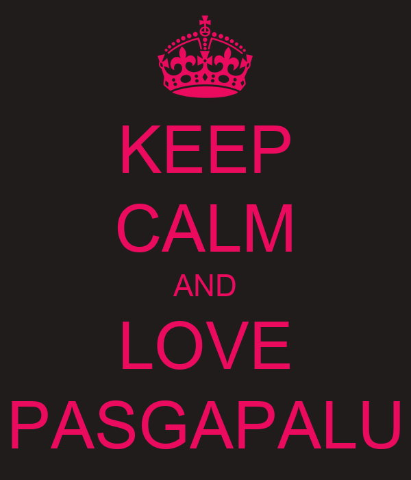 KEEP CALM AND LOVE PASGAPALU