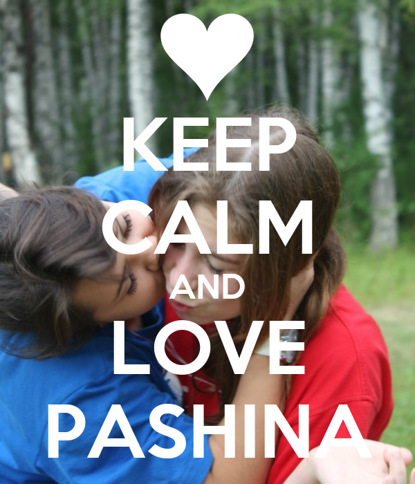 KEEP CALM AND LOVE PASHINA