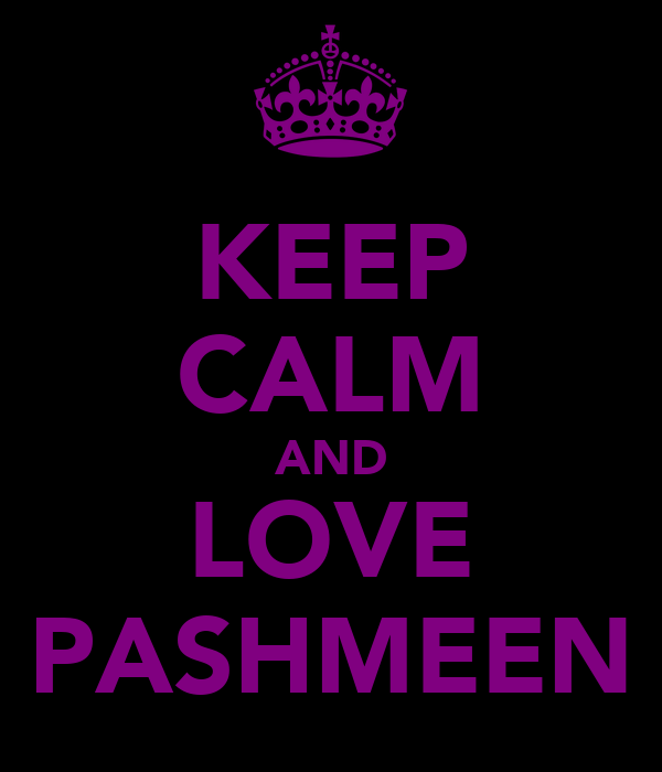KEEP CALM AND LOVE PASHMEEN