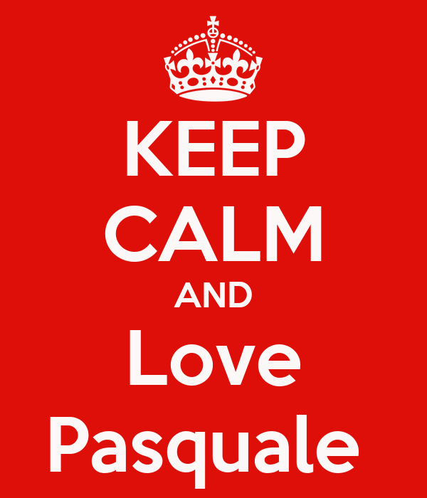 KEEP CALM AND Love Pasquale