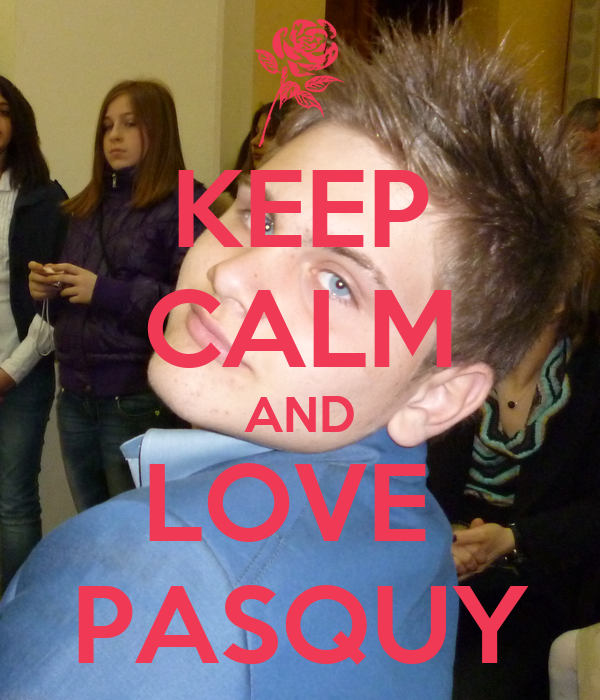 KEEP CALM AND LOVE  PASQUY