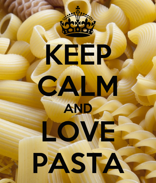 KEEP CALM AND LOVE PASTA