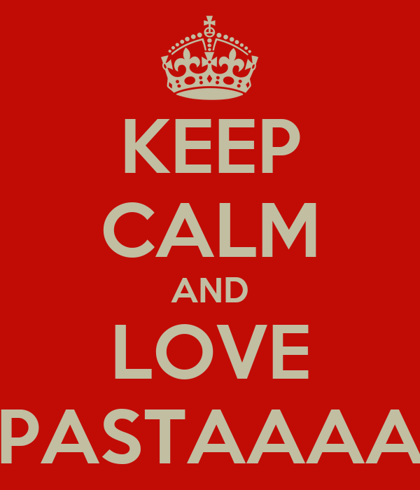 KEEP CALM AND LOVE PASTAAAA