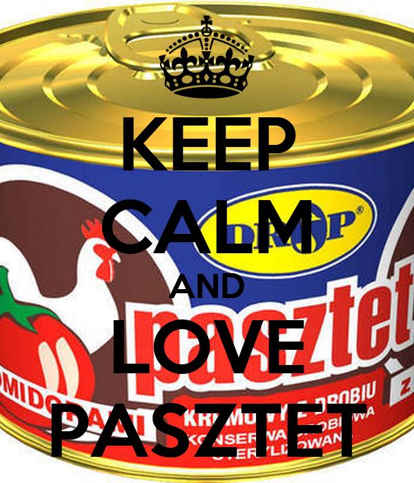 KEEP CALM AND LOVE PASZTET