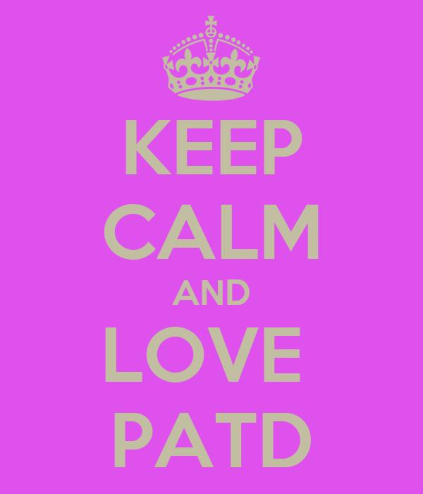 KEEP CALM AND LOVE  PATD