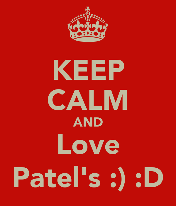 KEEP CALM AND Love Patel's :) :D