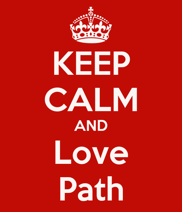 KEEP CALM AND Love Path