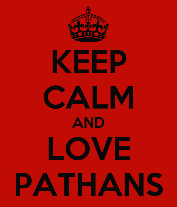 KEEP CALM AND LOVE PATHANS