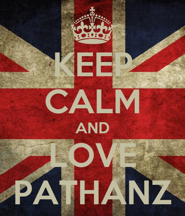 KEEP CALM AND LOVE PATHANZ