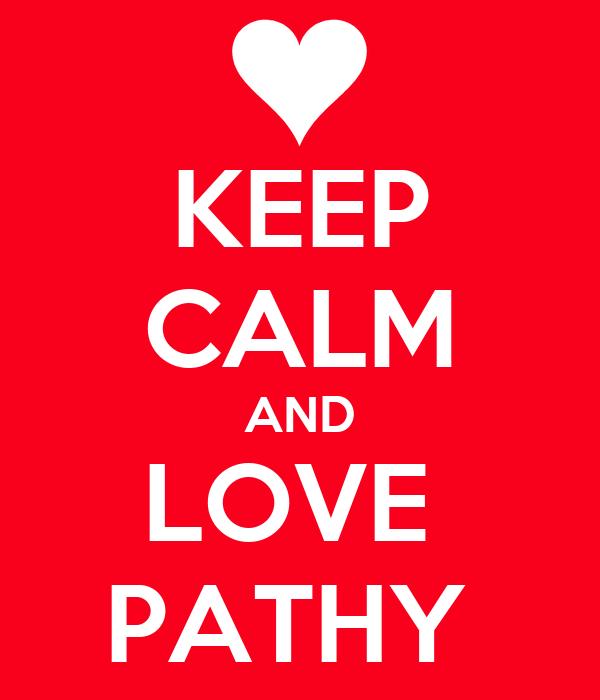 KEEP CALM AND LOVE  PATHY