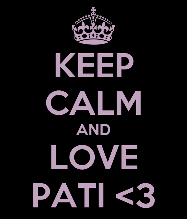 KEEP CALM AND LOVE PATI <3