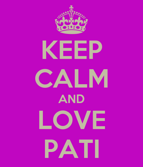 KEEP CALM AND LOVE PATI