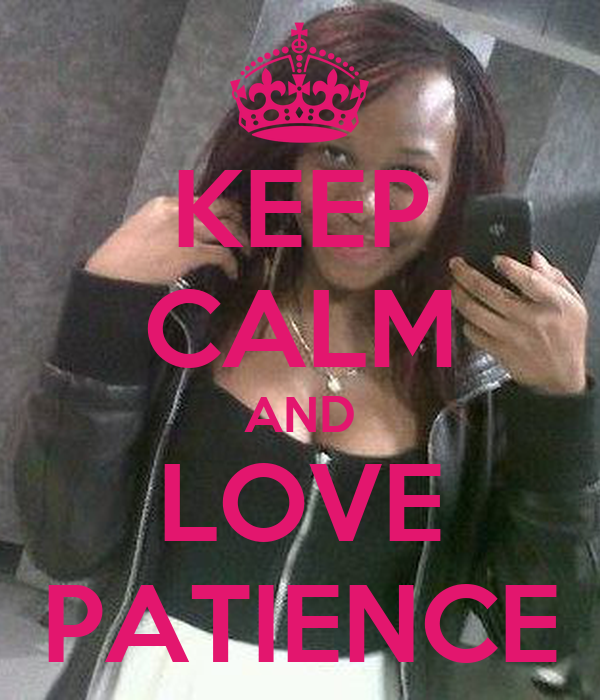 KEEP CALM AND LOVE PATIENCE