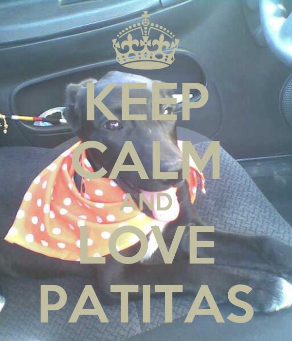 KEEP CALM AND LOVE PATITAS