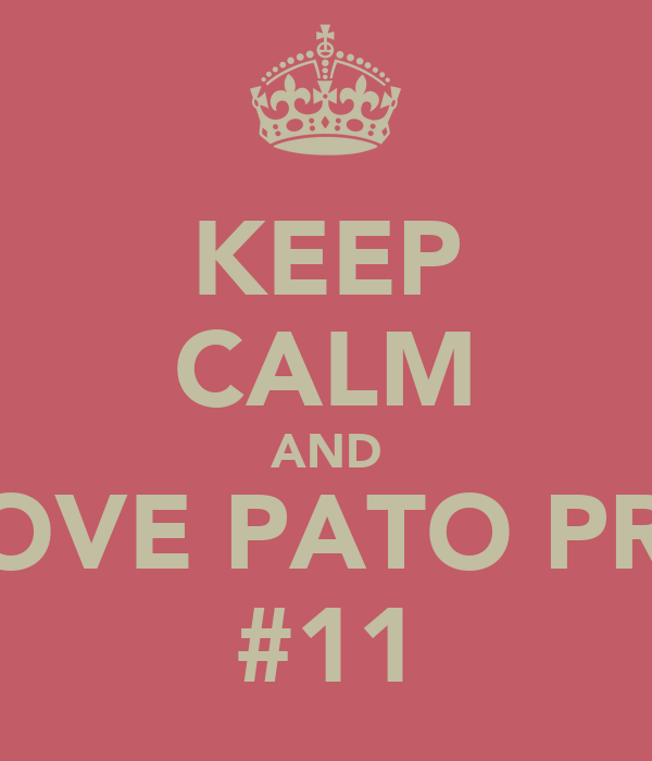 KEEP CALM AND LOVE PATO PRZ #11