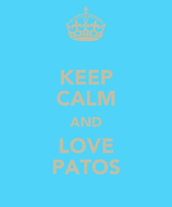 KEEP CALM AND LOVE PATOS