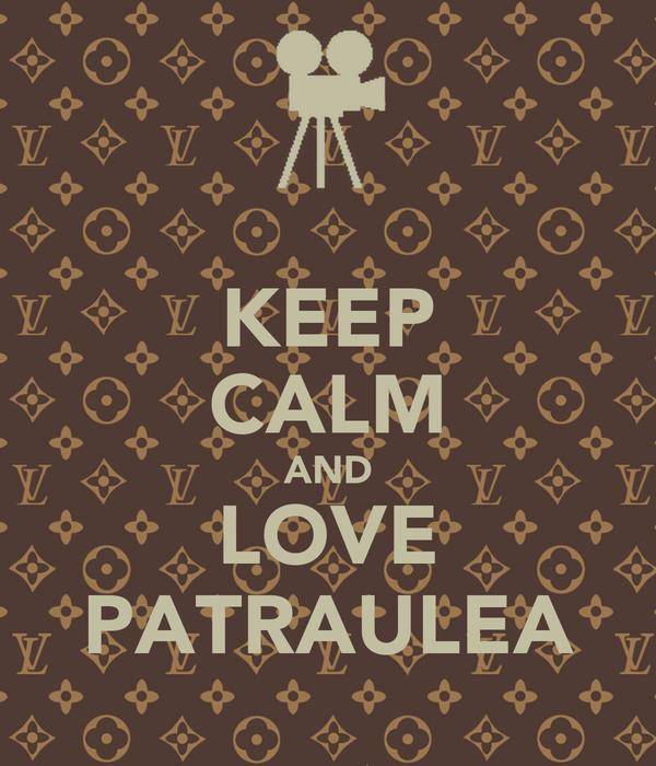 KEEP CALM AND LOVE PATRAULEA