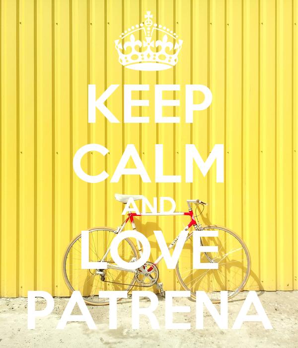 KEEP CALM AND LOVE PATRENA