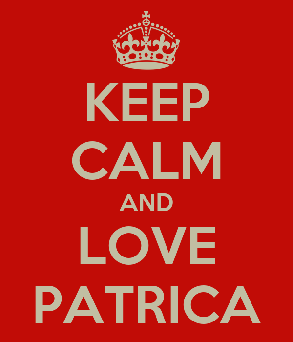 KEEP CALM AND LOVE PATRICA