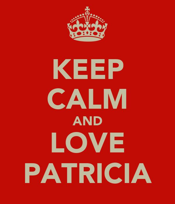 KEEP CALM AND LOVE PATRICIA