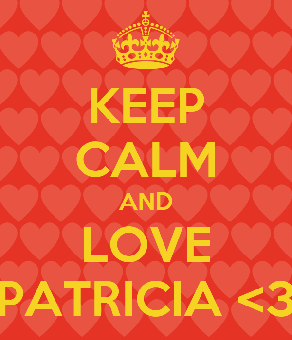 KEEP CALM AND LOVE PATRICIA <3