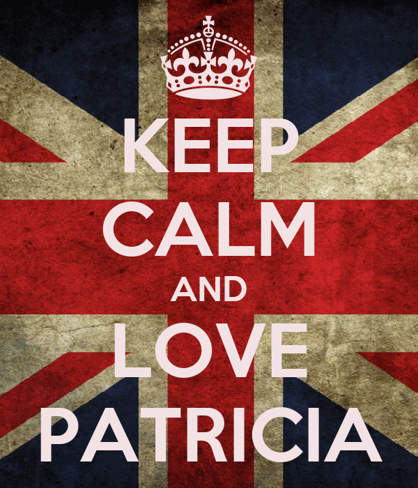 KEEP CALM AND LOVE PATRICIA
