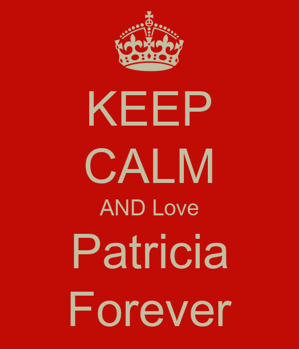 KEEP CALM AND Love Patricia Forever
