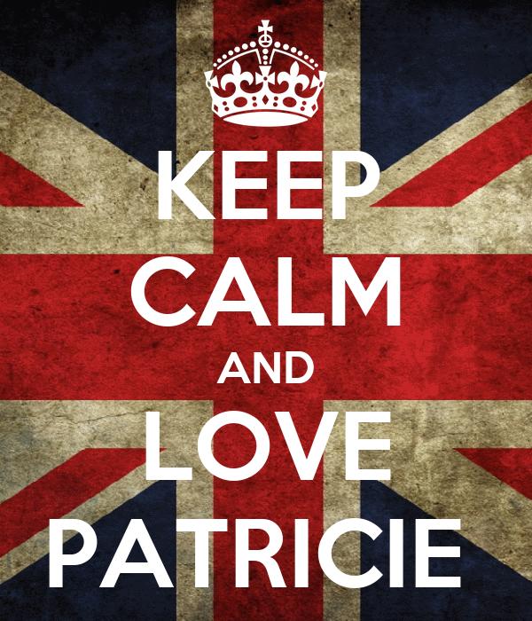 KEEP CALM AND LOVE PATRICIE