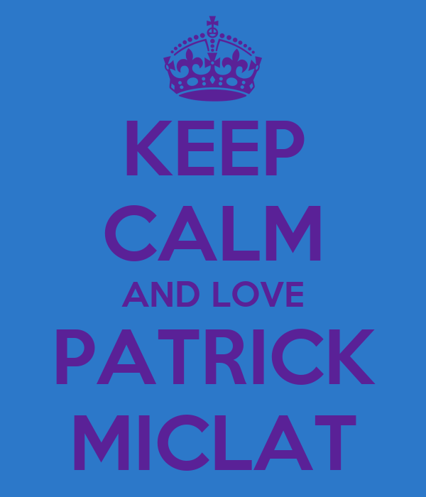KEEP CALM AND LOVE PATRICK MICLAT