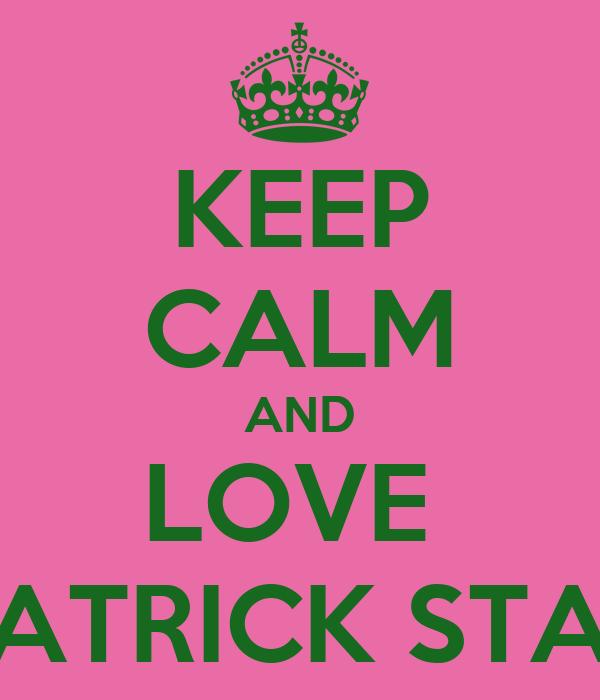 KEEP CALM AND LOVE  PATRICK STAR