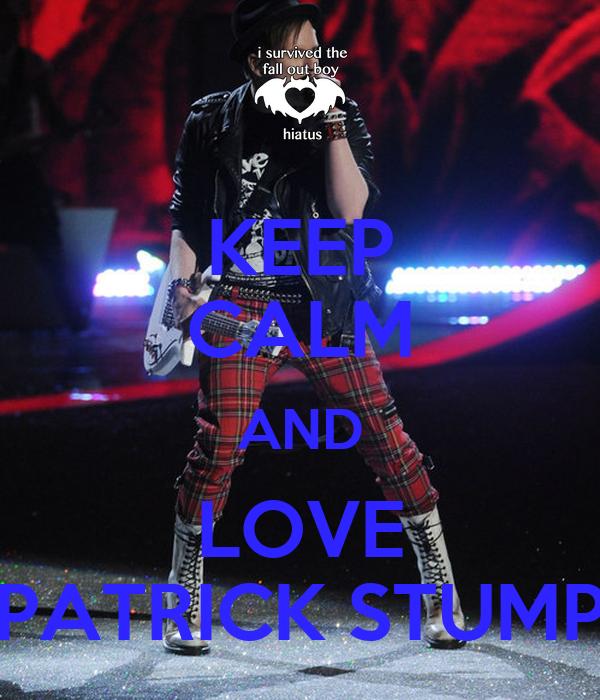 KEEP CALM AND LOVE PATRICK STUMP