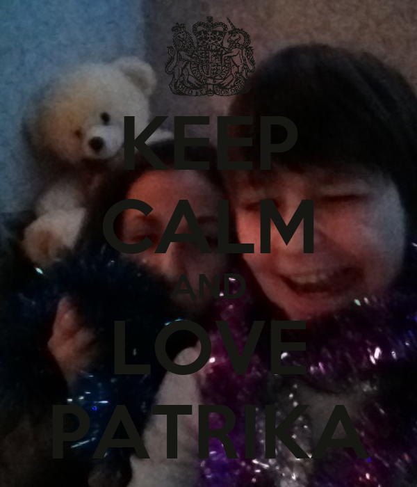 KEEP CALM AND LOVE PATRIKA