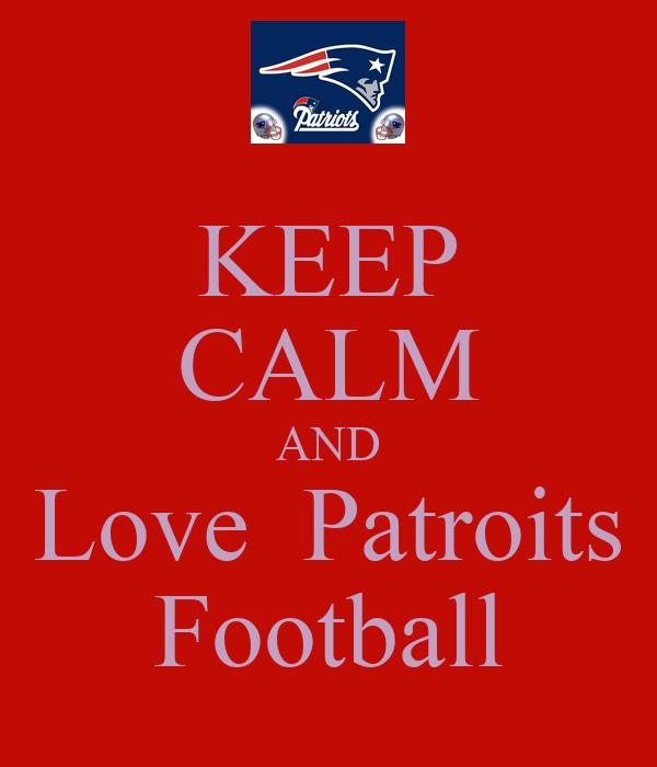 KEEP CALM AND Love  Patroits Football