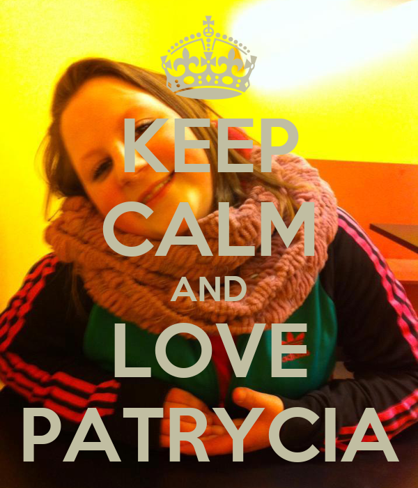 KEEP CALM AND LOVE PATRYCIA
