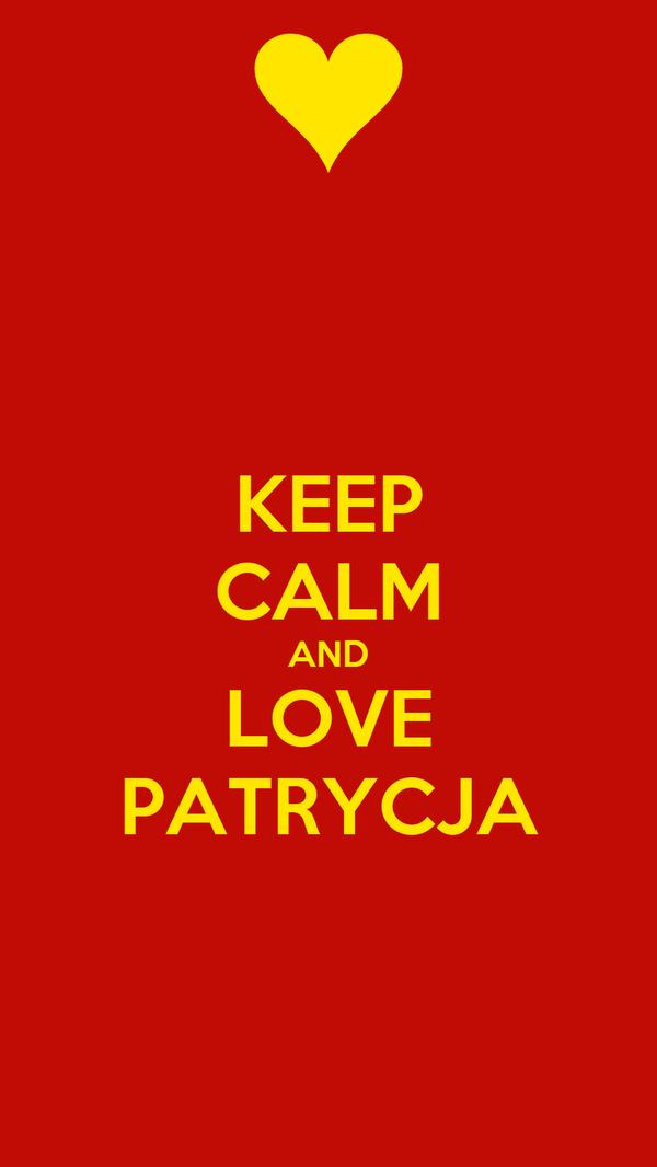 KEEP CALM AND LOVE PATRYCJA