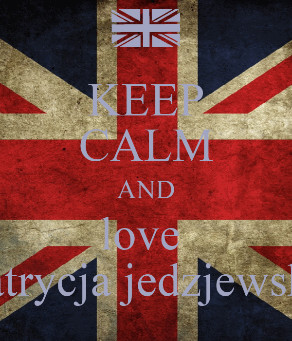 KEEP CALM AND love  patrycja jedzjewska