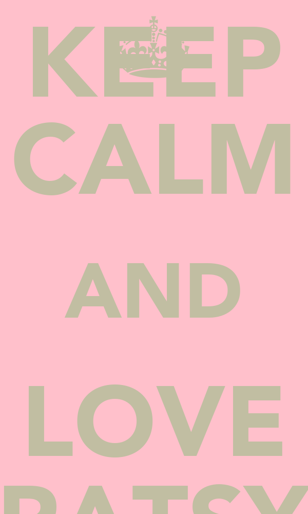 KEEP CALM AND LOVE PATSY